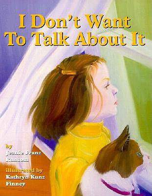 I Don't Want to Talk About It By Ransom, Jeanie Franz/ Finney, Kathryn Kunz (ILT)